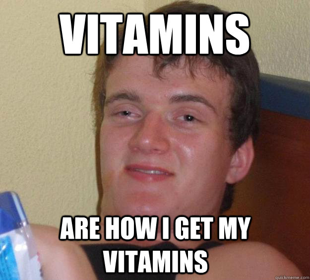 Vitamins are how i get my vitamins - Vitamins are how i get my vitamins  10 Guy