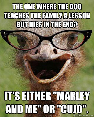 The one where the dog teaches the family a lesson but dies in the end? It's either
