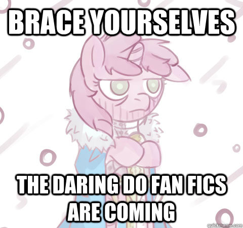 Brace yourselves The Daring Do fan fics are coming