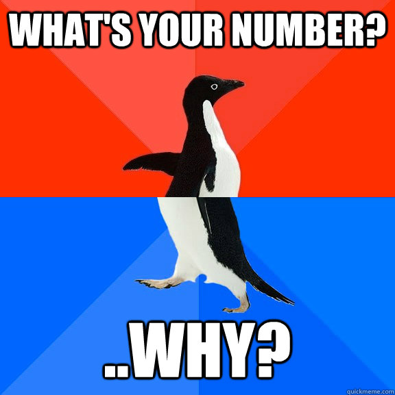 What's your number? ..why? - What's your number? ..why?  Socially Awesome Awkward Penguin