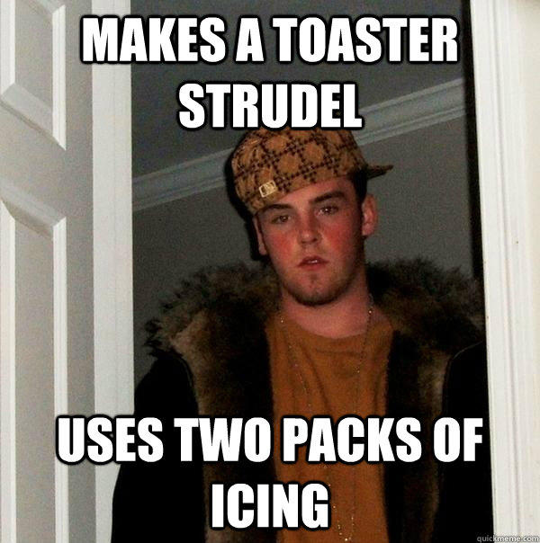 makes a toaster strudel uses two packs of icing - makes a toaster strudel uses two packs of icing  Scumbag Steve