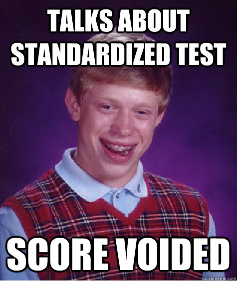 Talks about standardized test Score voided - Talks about standardized test Score voided  Bad Luck Brian