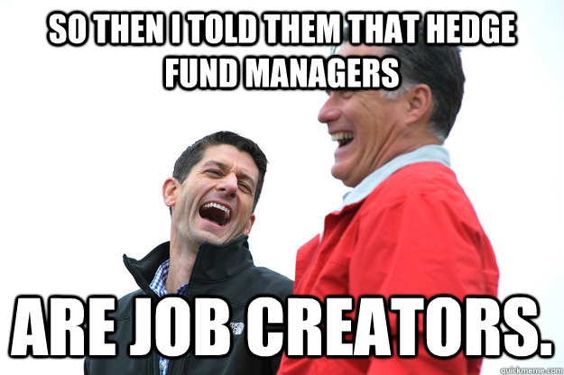 so then i told them that hedge fund managers are job creators.
