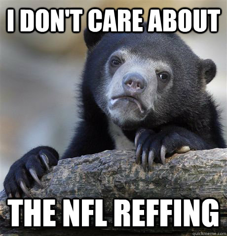 i don't care about the nfl reffing  - i don't care about the nfl reffing   Confession Bear