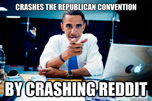 Crashes the republican convention by crashing reddit