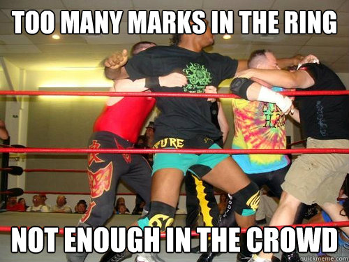 Too Many Marks In The Ring Not enough in the crowd - Too Many Marks In The Ring Not enough in the crowd  Markymarks