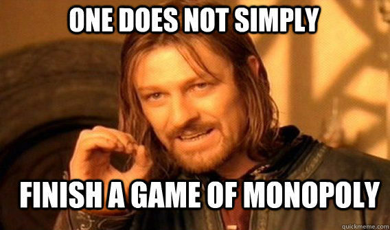 One does not simply finish a game of monopoly - One does not simply finish a game of monopoly  Boromirmod