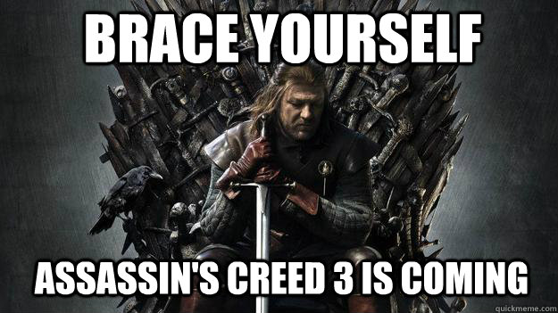 Brace yourself Assassin's Creed 3 is coming