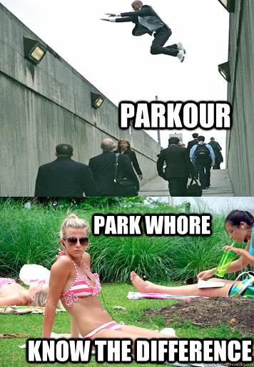Parkour Park Whore Know The Difference Misc Quickmeme