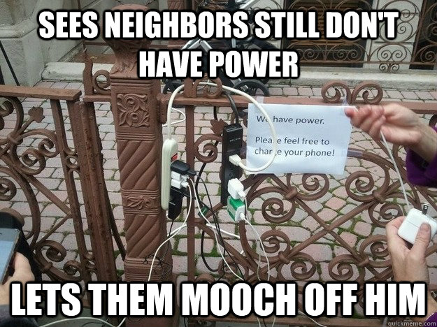 Sees neighbors still don't have power lets them mooch off him - Sees neighbors still don't have power lets them mooch off him  Misc