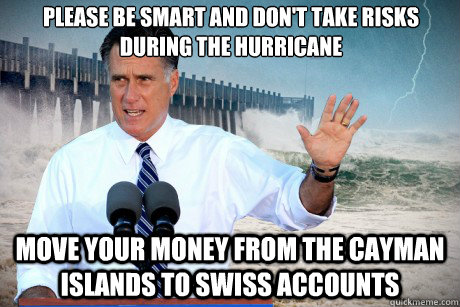 Please be smart and don't take risks during the hurricane move your money from the cayman islands to swiss accounts  - Please be smart and don't take risks during the hurricane move your money from the cayman islands to swiss accounts   Misc