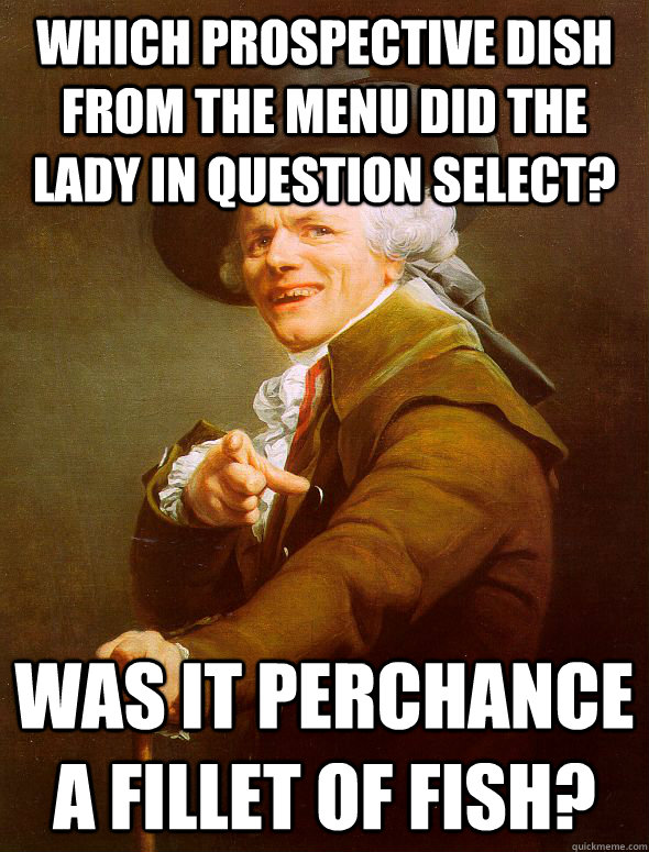 which prospective dish from the menu did the lady in question select? was it perchance a fillet of fish? - which prospective dish from the menu did the lady in question select? was it perchance a fillet of fish?  Joseph Ducreux