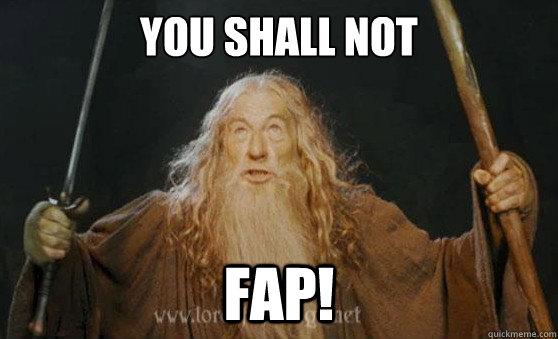 You shall not fap! - You shall not fap!  Gandalfmeme