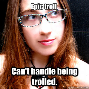 Epic troll. Can't handle being trolled.  Rebecca Watson