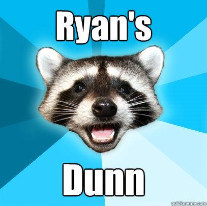 Ryan's Dunn - Ryan's Dunn  Lame Pun Coon