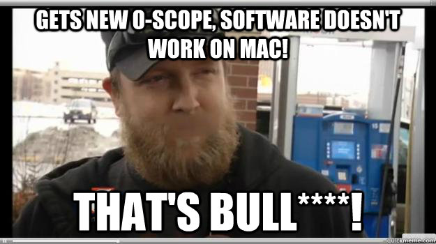 Gets new o-scope, software doesn't work on mac! That's Bull****!