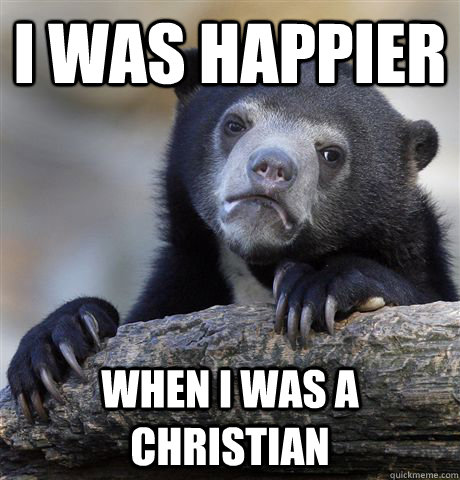 I was happier  when i was a christian - I was happier  when i was a christian  Confession Bear