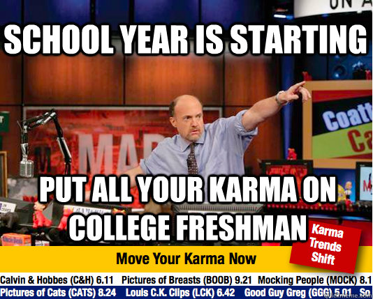School year is starting put all your karma on college freshman - School year is starting put all your karma on college freshman  Mad Karma with Jim Cramer