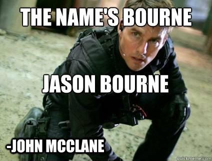 The Names Bourne Jason Bourne John Mcclane Just Jack Bauer
