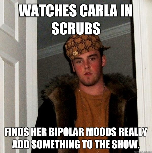 e0077273bed0e9811b21ec3a3aa4c8a75a8c4b112174115e124aec555d4a12d1 watches carla in scrubs finds her bipolar moods really add