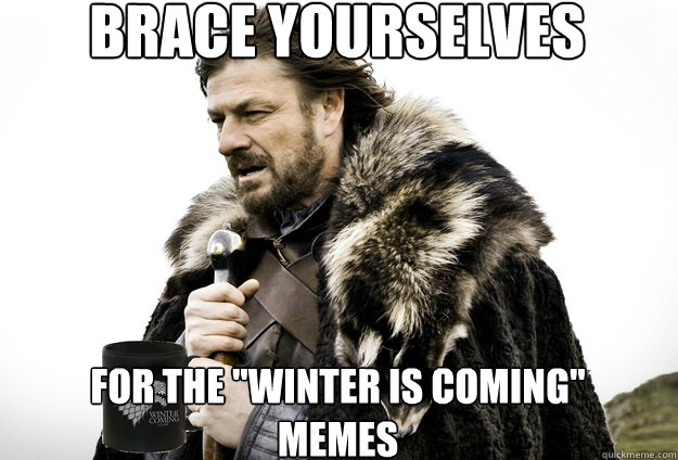 Brace Yourselves  For the