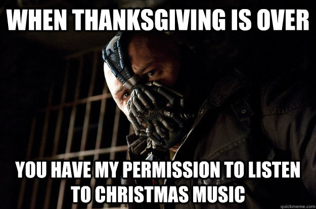 When Thanksgiving is Over You Have My Permission to Listen to Christmas Music - When Thanksgiving is Over You Have My Permission to Listen to Christmas Music  Angry Bane