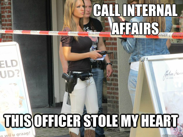 Call internal affairs this officer stole my heart - Call internal affairs this officer stole my heart  Misc