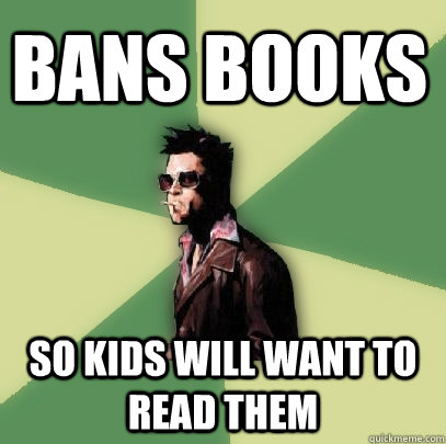 Bans books So kids will want to read them - Bans books So kids will want to read them  Helpful Tyler Durden