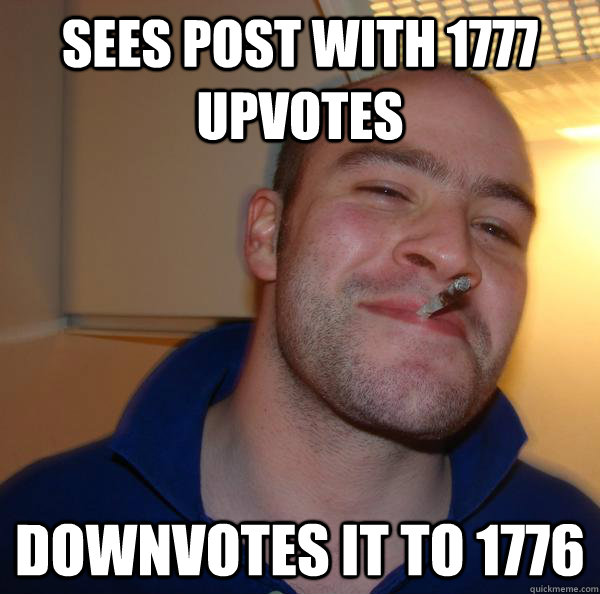 Sees Post with 1777 upvotes downvotes it to 1776 - Sees Post with 1777 upvotes downvotes it to 1776  Misc