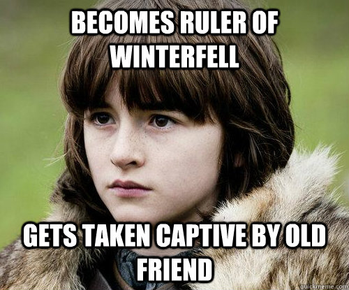 Becomes Ruler of Winterfell Gets taken captive by old friend