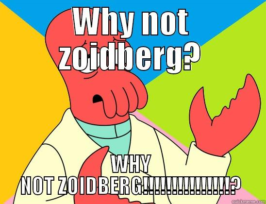 Y naht zoidbarg??? - WHY NOT ZOIDBERG? WHY NOT ZOIDBERG!!!!!!!!!!!!!!!? Futurama Zoidberg