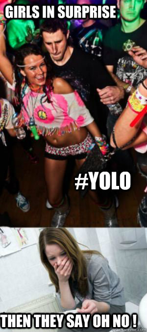 GIRLS IN SURPRISE #YOLO  THEN THEY SAY OH NO !