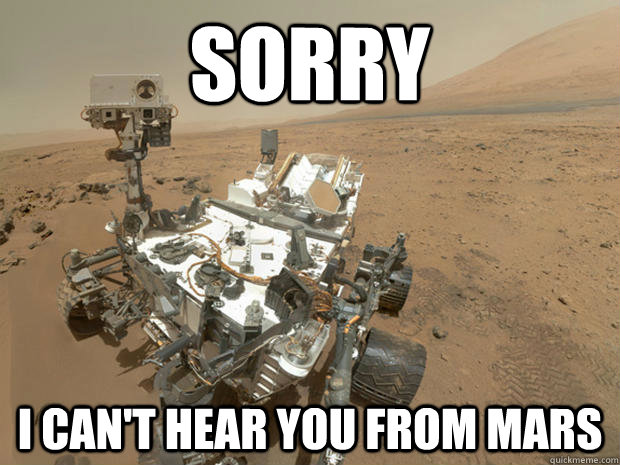 Sorry  I can't hear you from Mars - Sorry  I can't hear you from Mars  Misc