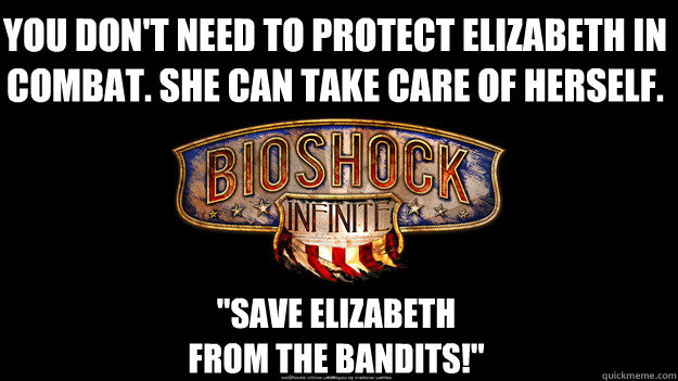 You don't need to protect Elizabeth in combat. She can take care of herself.