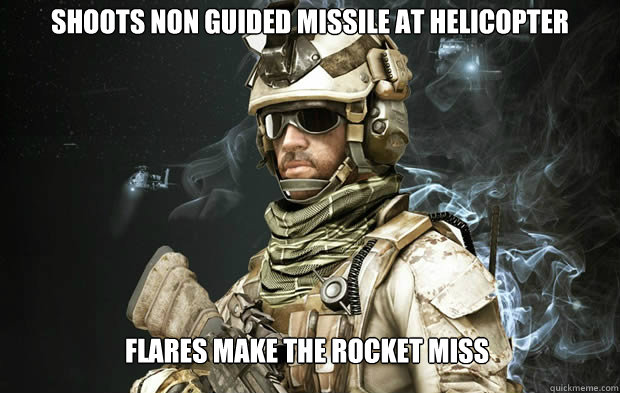 Shoots non guided missile at helicopter Flares make the rocket miss