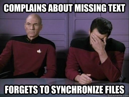 complains about missing text forgets to synchronize files