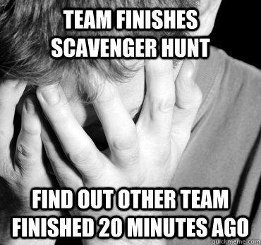 e05105668632294a854b6bc719f90e4f445ad921b773a71471dff2918270f079 the worst feeling memes quickmeme,Scavenger Hunt Meme