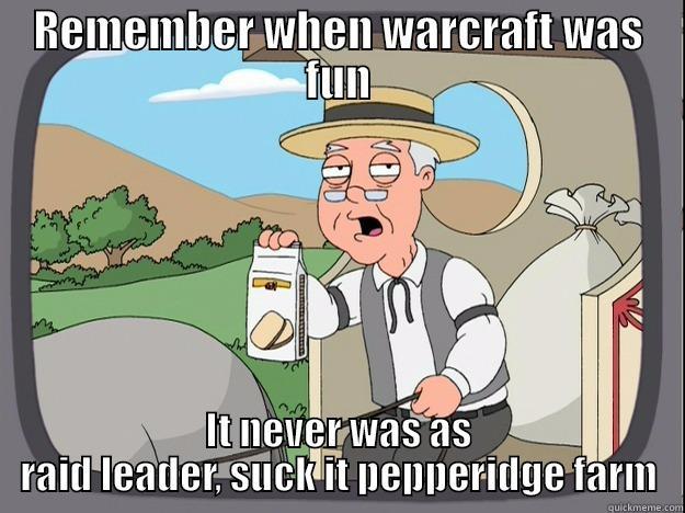 REMEMBER WHEN WARCRAFT WAS FUN IT NEVER WAS AS RAID LEADER, SUCK IT PEPPERIDGE FARM Pepperidge Farm Remembers