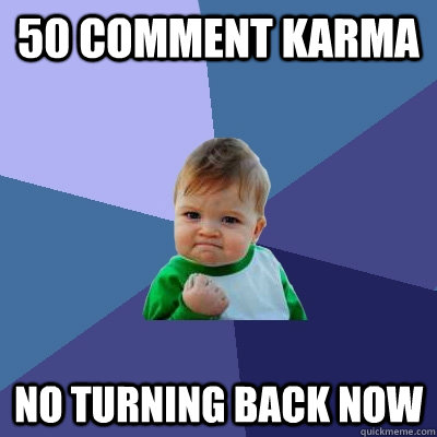 50 comment karma no turning back now - 50 comment karma no turning back now  Success Kid