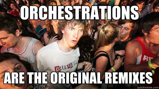 Orchestrations are the original remixes - Orchestrations are the original remixes  Sudden Clarity Clarence
