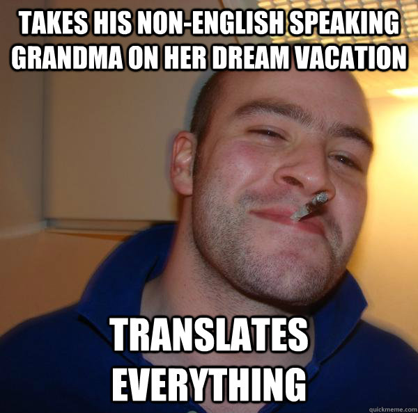 Takes his non-english speaking grandma on her dream vacation Translates everything - Takes his non-english speaking grandma on her dream vacation Translates everything  Misc