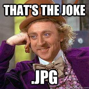 that's the joke .jpg  Condescending Wonka