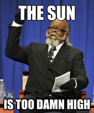 The sun is too damn high - The sun is too damn high  The Rent Is Too Damn High