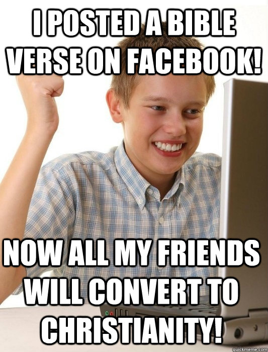 I posted a Bible verse on Facebook! Now all my friends will convert to Christianity! - I posted a Bible verse on Facebook! Now all my friends will convert to Christianity!  Misc