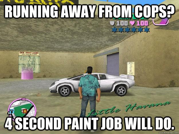 Running away from cops? 4 second paint job will do. - Running away from cops? 4 second paint job will do.  GTA LOGIC
