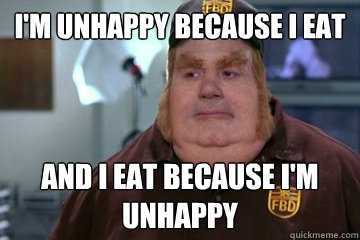 I'm unhappy because I eat and I eat because i'm unhappy - I'm unhappy because I eat and I eat because i'm unhappy  Fat Bastard awkward moment