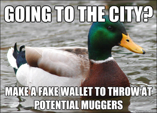 going to the city? Make a fake wallet to throw at potential muggers - going to the city? Make a fake wallet to throw at potential muggers  Actual Advice Mallard