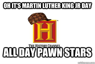 Oh it's martin luther king jr day All day pawn stars