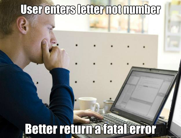 User enters letter not number Better return a fatal error - User enters letter not number Better return a fatal error  Programmer
