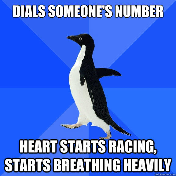 Dials someone's number heart starts racing, starts breathing heavily - Dials someone's number heart starts racing, starts breathing heavily  Socially Awkward Penguin